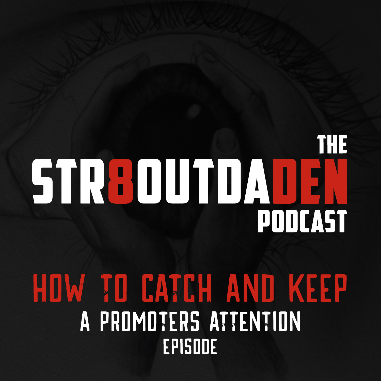 The Str8OutDaDen Podcast: How To Catch & Keep A Promoter's Attention