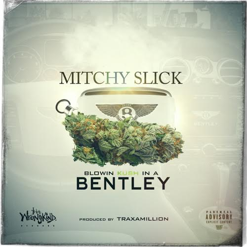 "Mitchy Slick – ""Blowin Kush In A Bentley"""