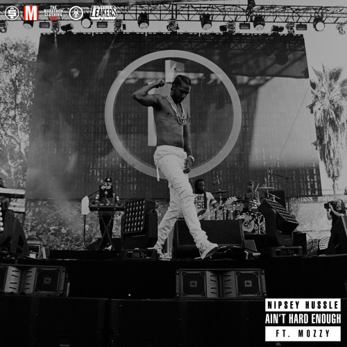 """Nipsey Hussle – """"Ain't Hard Enough"""" feat. Mozzy"""
