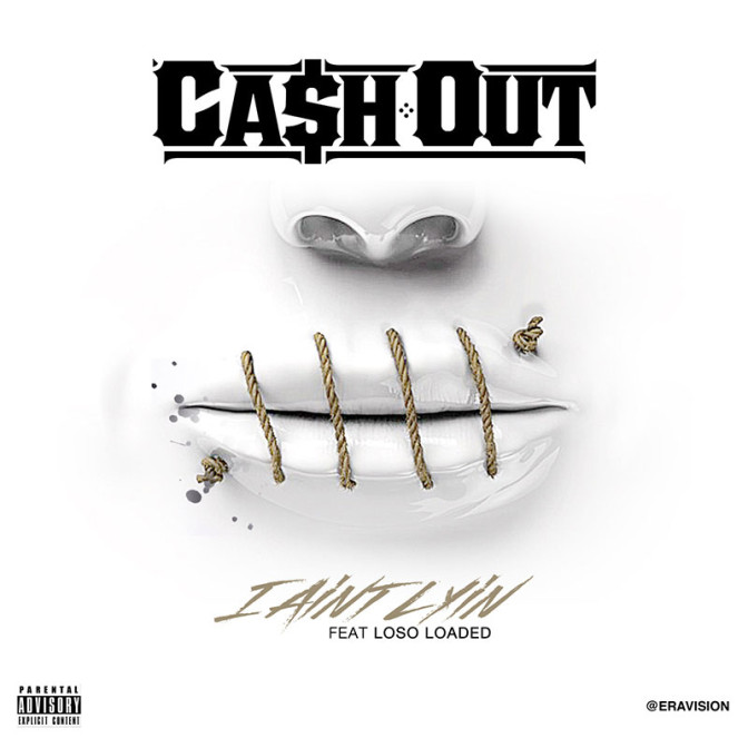 "Ca$h Out feat.  Loso Loaded – ""I Ain't Lyin"""