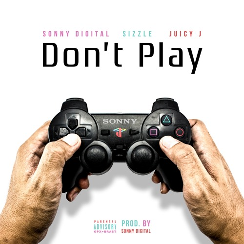 Sonny Digital feat. Sizzle and Juicy J – DON'T PLAY