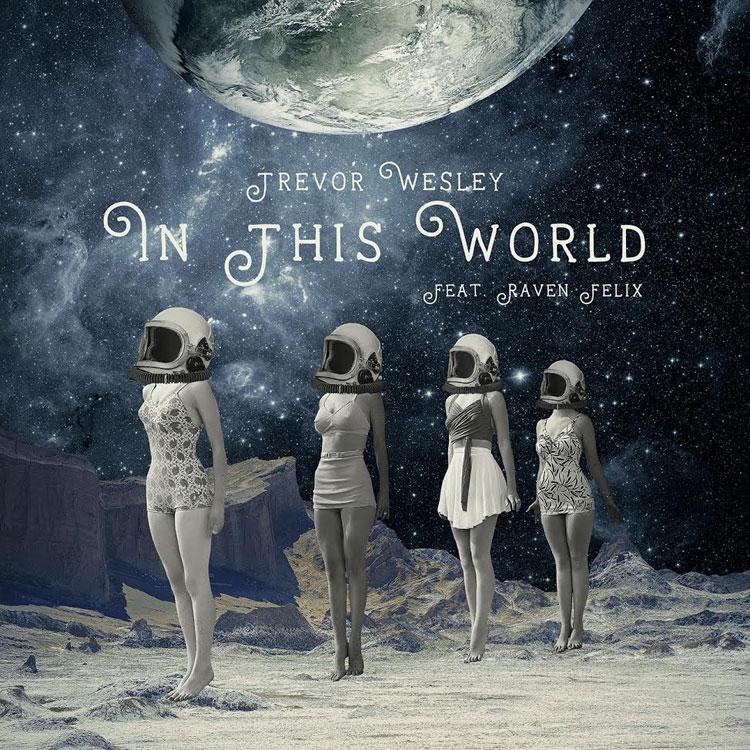 Trevor Wesley feat. Raven Felix – In This World