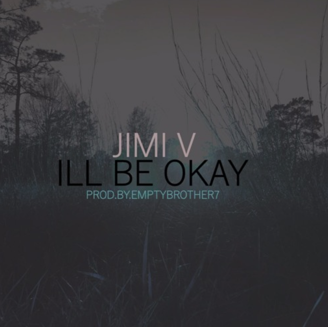 "Just Jimi – ""I'll Be Okay (Prod. By EmptyBrother7)"""