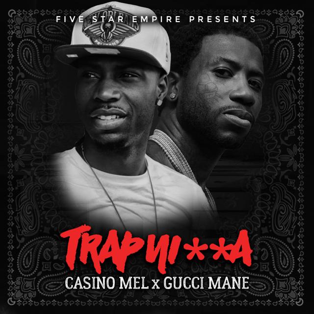 "Casino Mel feat. Gucci Mane – ""Trap Ni**a """