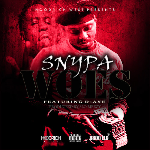 Atlanta artist Snypa drops off New Track 'Woes' Featuring D-Aye ,Produce By Slo Meezy