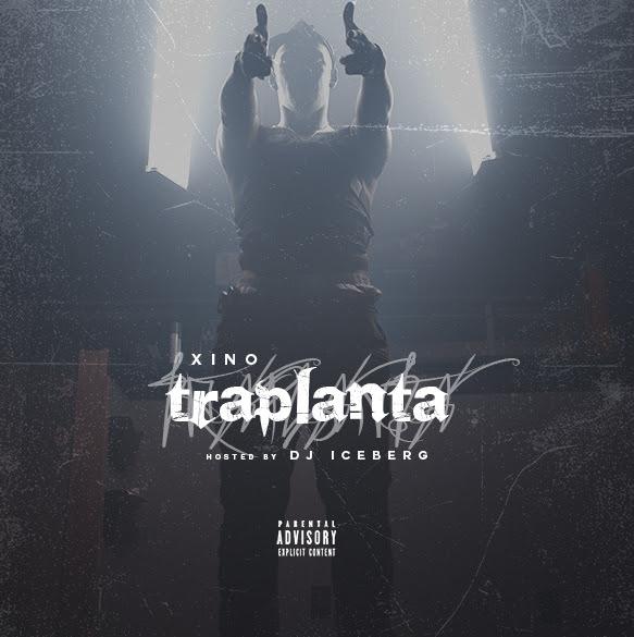 """Xino – """"Traplanta"""" (Mixtape) Hosted By Dj Iceberg +""""Traplanta"""" Visual"""