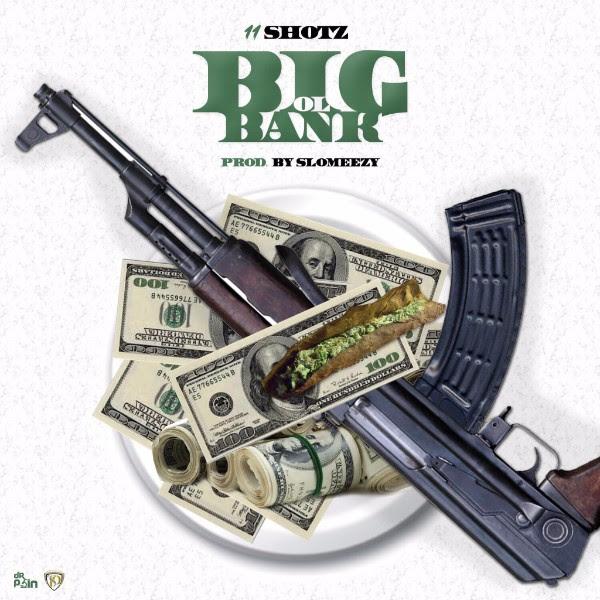 "11 Shotz – ""Big Ol Bank"" [Prod By Slo Meezy]"