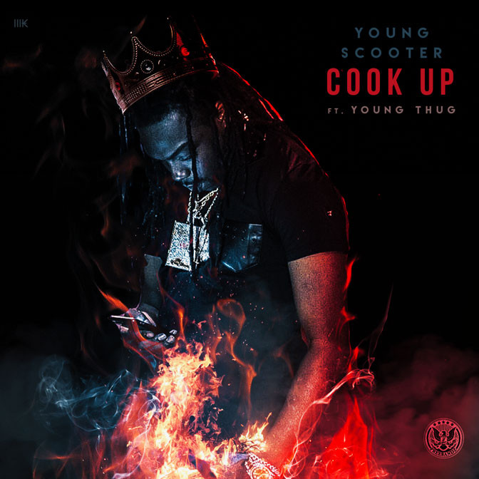 "Young Scooter feat. Young Thug – ""Cook Up"" (Prod. by Metro Boomin & Zaytoven)"