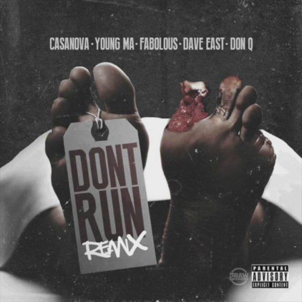 Casanova – Don't Run (Remix) (feat. Young M.A, Fabolous, Dave East & Don Q)
