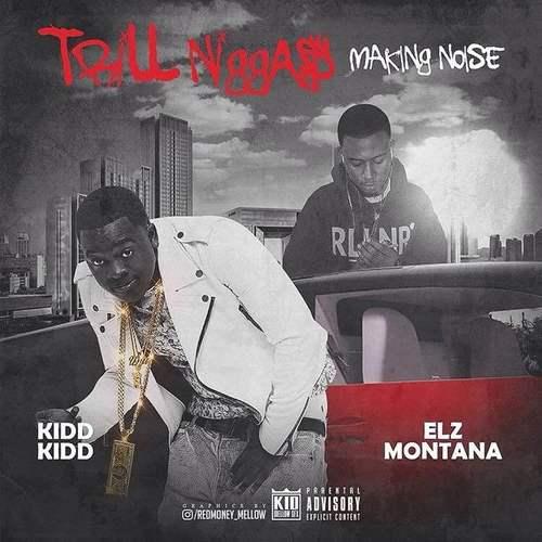KIDD KIDD – Trill Niggas Making Noise (Feat. Elz Montana)