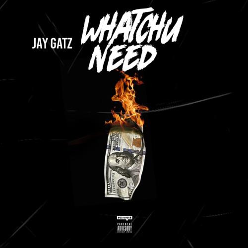 """Jay Gatz – """"Watchu Need"""""""