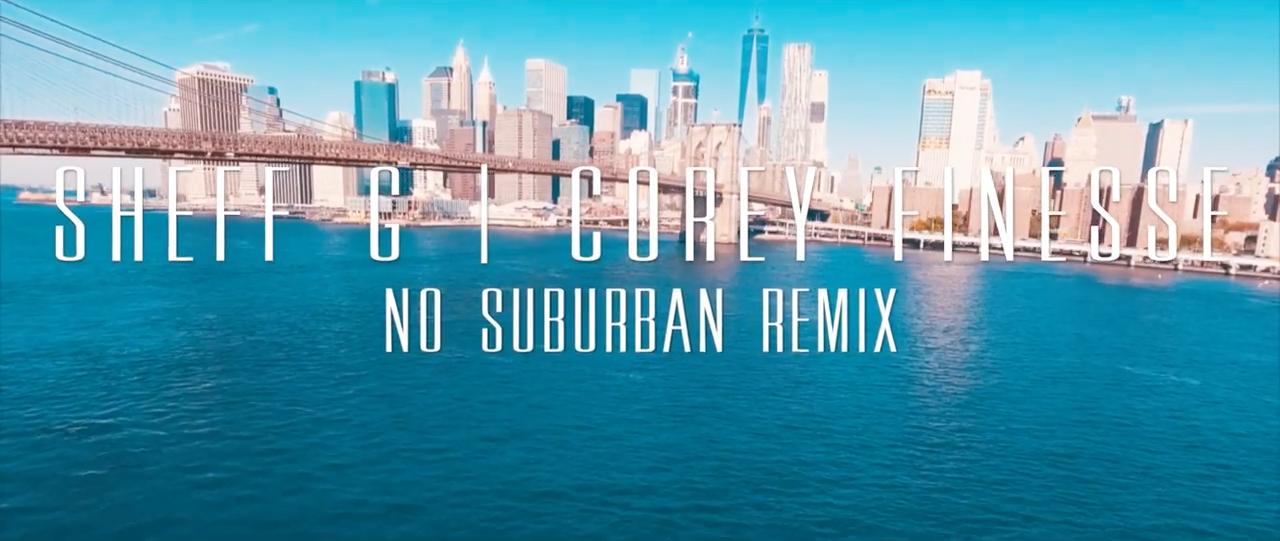 Sheff G & Corey Finesse – No Suburban Remix [Music Video]