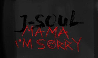 J-Soul – Mama I'm Sorry