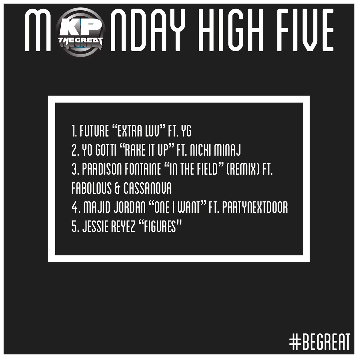 KP The Great Kicks off Fourth of July with New #MondayHighFive Mix with Sounds from Future, YG, Yo Gotti, Majid Jordan and More!