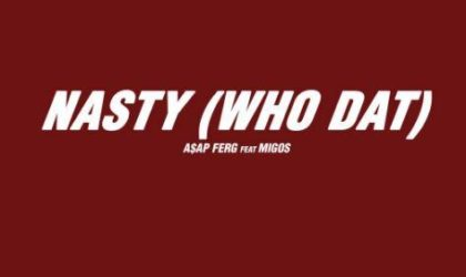 A$AP Ferg – Nasty (Who Dat) (feat. Migos)