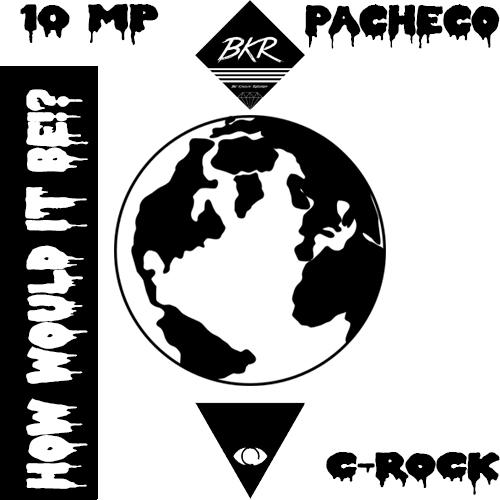 10 MP feat. Pacheco – How Would It Be? (Prod. by C-Rock Beats)