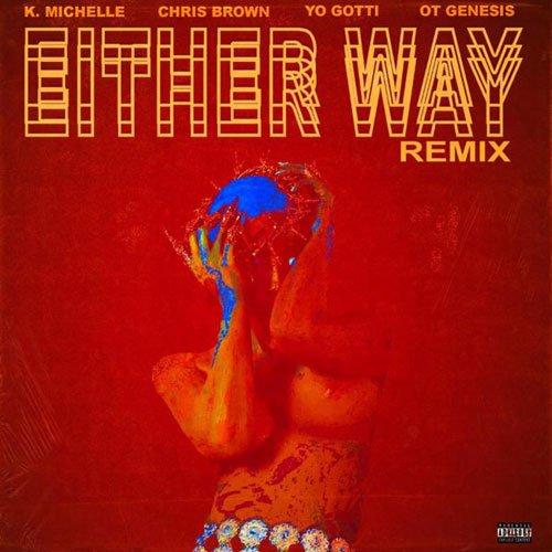 K. Michelle – Either Way (Remix) (feat. Chris Brown, Yo Gotti & O.T. Genasis)
