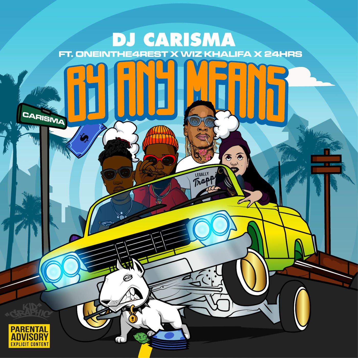 DJ Carisma – By Any Means (feat. Wiz Khalifa, OneInThe4Rest & 24hrs)
