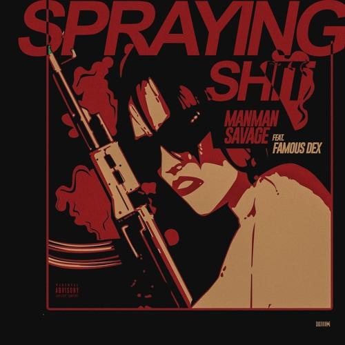 ManMan Savage – Spraying Shit (feat. Famous Dex)