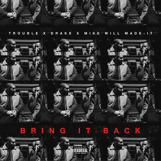"""Trouble feat. Drake –  """"Bring It Back"""" (Prod. by Mike WiLL Made It)"""