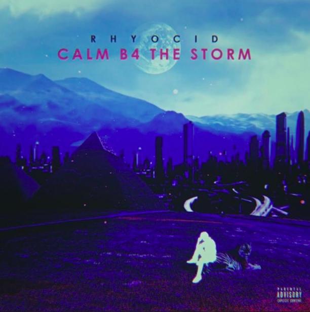 """Rhyocid – """"Calm B4 The Storm"""""""