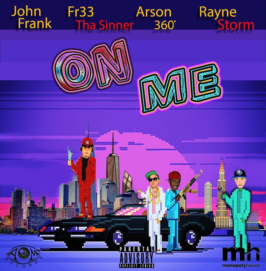 John Frank – On Me ft. Fr33 Tha Sinner, Arson360 & Rayne Storm (Prod. by Rayne Storm)
