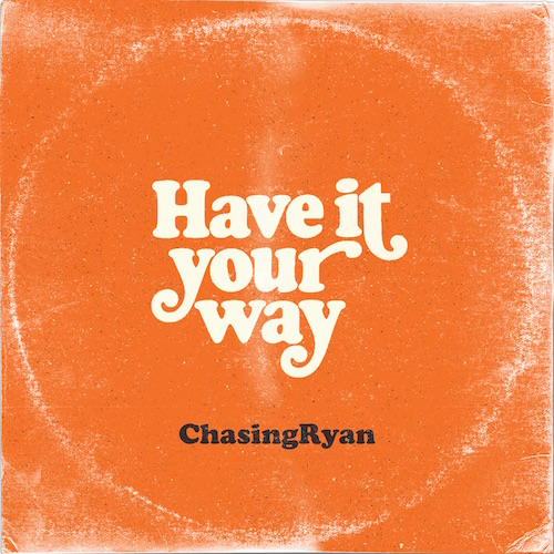 ChasingRyan – 'Have It Your Way'