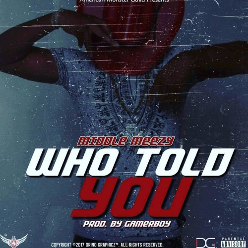 """Dallas, TX's artist Middlemeezy Single """"Who Told You"""""""