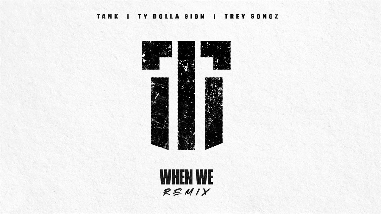 Tank – When We (Remix) (feat. Trey Songz & Ty Dolla $ign)