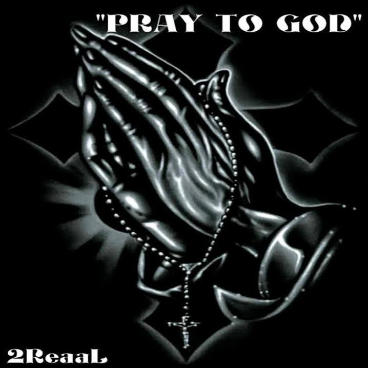 2ReaaL-PRAY TO GOD